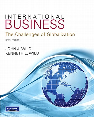 International Business: The Challenges of Globalization - Wild, John J, and Wild, Kenneth L