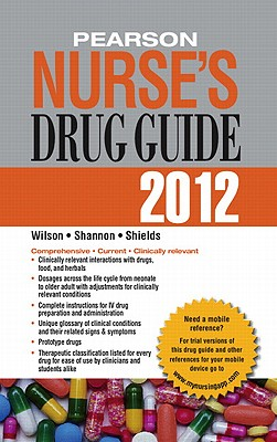 Pearson Nurse's Drug Guide 2012 - Wilson, Billie Ann, and Shannon, Margaret T., and Shields, Kelly M.
