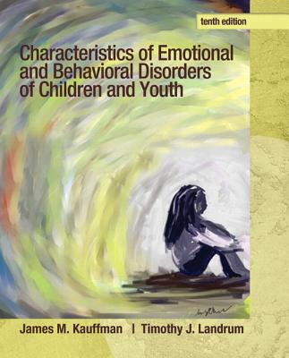 Characteristics of Emotional and Behavioral Disorders of Children and Youth - Kauffman, James M., and Landrum, Timothy J.