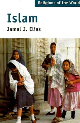 Religions of the World Series: Islam - Elias, Jamal J, and Smart, and Smart, Ninian