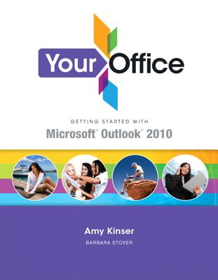 Your Office: Getting Started with Outlook 2010 - Kinser, Amy, and Stover, Barbara S.