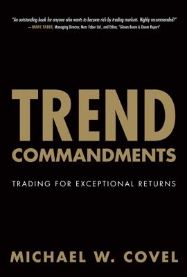 Trend Commandments: Trading for Exceptional Returns - Covel, Michael