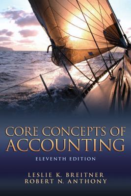 Core Concepts of Accounting - Breitner, Leslie K., and Anthony, Robert N.