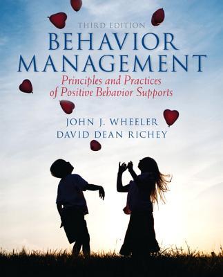 Behavior Management: Principles and Practices of Positive Behavior Supports - Wheeler, John J., and Richey, David Dean