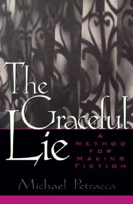 The Graceful Lie: A Method for Making Fiction - Petracca, Michael