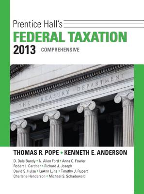 Prentice Hall's Federal Taxation 2013 Comprehensive - Pope, Thomas R., and Anderson, Kenneth E., and Kramer, John L.