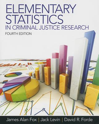 Elementary Statistics in Criminal Justice Research - Fox, James A., and Levin, Jack, and Forde, David R.