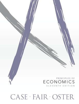 Principles of Economics - Case, Karl E., and Fair, Ray C., and Oster, Sharon M.