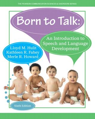 Born to Talk: An Introduction to Speech and Language Development - Hulit, Lloyd M., and Howard, Merle R., and Fahey, Kathleen R.
