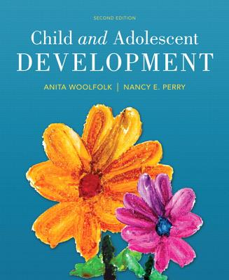 Child and Adolescent Development - Woolfolk, Anita, and Perry, Nancy E.