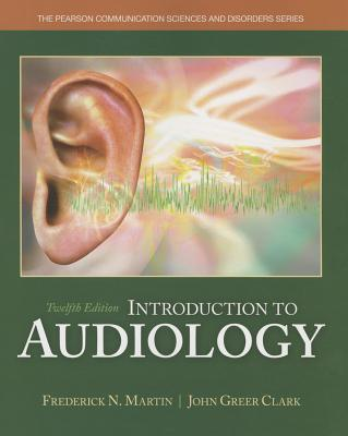 Introduction to Audiology - Martin, Frederick N., and Clark, John Greer