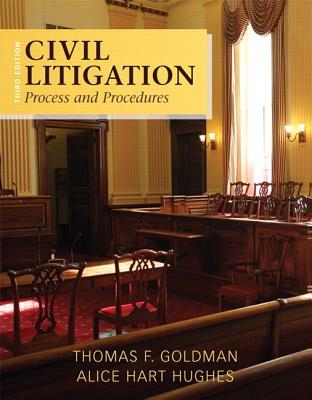 Civil Litigation: Process and Procedures - Goldman, Thomas F., and Hughes, Alice Hart