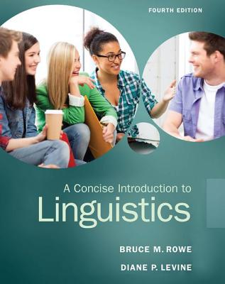 A Concise Introduction to Linguistics - Rowe, Bruce M., and Levine, Diane L