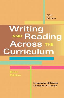 Writing and Reading Across the Curriculum - Behrens, Laurence M, and Rosen, Leonard J