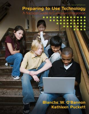 Preparing to Use Technology: A Practical Guide to Curriculum Integration - O'Bannon, Blanche W, and Puckett, Kathleen