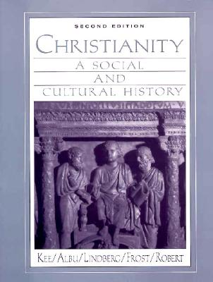 Christianity: A Social and Cultural History - Kee, Howard Clark, and Frost, Jerry W, and Hanawalt, Emily Albu