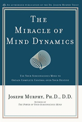 The Miracle of Mind Dynamics: A New Way to Triumphant Living - Murphy, Joseph