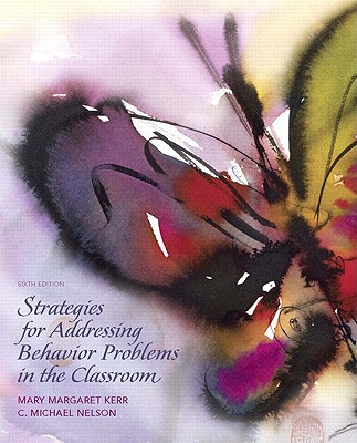Strategies for Addressing Behavior Problems in the Classroom - Kerr, Mary Margaret, and Nelson, C Michael