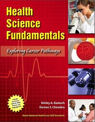 Health Science Fundamentals: Exploring Career Pathways - Badasch, Shirley A, M.Ed., R.N., and Chesebro, Doreen S
