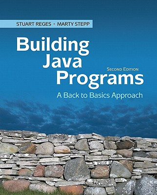 Building Java Programs: A Back to Basics Approach - Reges, Stuart, and Stepp, Martin