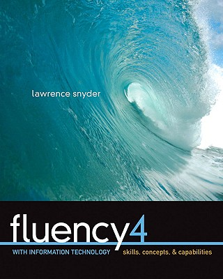 Fluency with Information Technology: Skills, Concepts, & Capabilities - Snyder, Lawrence