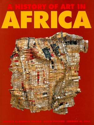 A History of Art in Africa - Visona, Monica Blackmun, and Poyner, Robin, and Cole, Herbert M