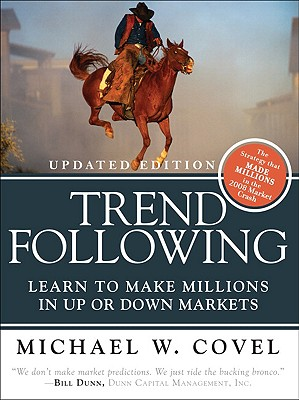 Trend Following: Learn to Make Millions in Up or Down Markets - Covel, Michael W