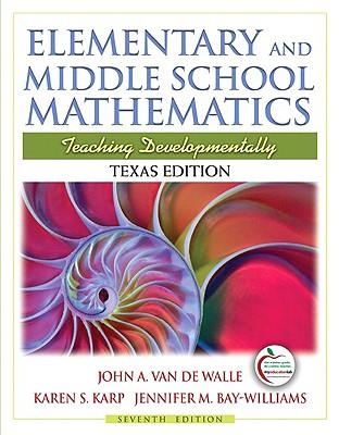 Elementary and Middle School Mathematics, Texas Edition: Teaching Developmentally - Van de Walle, John A, and Karp, Karen S, and Bay Williams, Jennifer M