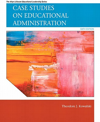 Case Studies on Educational Administration - Kowalski, Theodore J.
