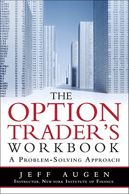 The Options Trader's Workbook: A Problem-Solving Approach - Augen, Jeff