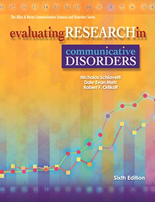 Evaluating Research in Communicative Disorders - Schiavetti, Nicholas, and Metz, Dale Evan, and Orlikoff, Robert F