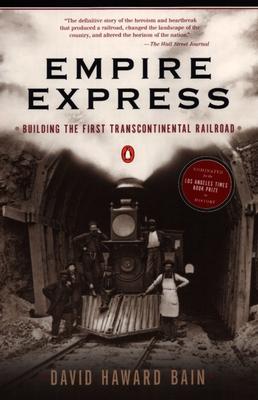 Empire Express: Building the First Transcontinental Railroad - Bain, David Haward