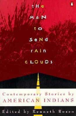 The Man to Send Rain Clouds: Contemporary Stories by American Indians - Rosen, Kenneth (Editor)