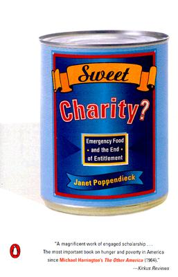 Sweet Charity?: Emergency Food and the End of Entitlement - Poppendieck, Janet, Professor