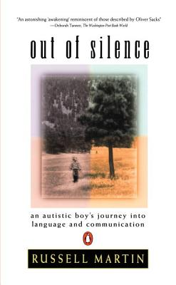Out of Silence: An Autistic Boy's Journey Into Language and Communication - Martin, Russell, and Martin