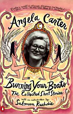 Burning Your Boats: The Collected Short Stories - Carter, Angela, and Rushdie, Salman (Introduction by)