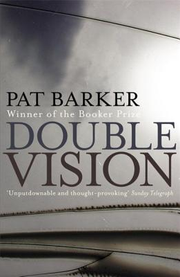 Double Vision - Barker, Pat, and Wright, Gilli