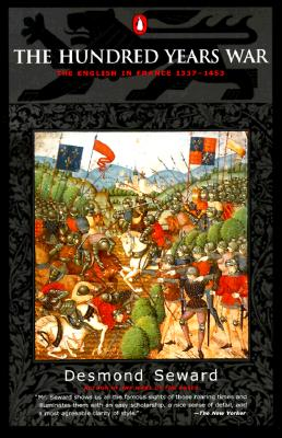 The Hundred Years War: The English in France 1337-1453 - Seward, Desmond