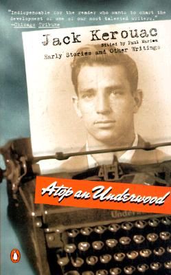 Atop an Underwood: Early Stories and Other Writings - Kerouac, Jack, and Marion, Paul (Editor)