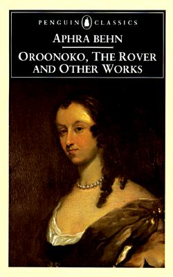 Oroonoko, the Rover, and Other Works - Behn, Aphra, and Todd, Janet (Editor)