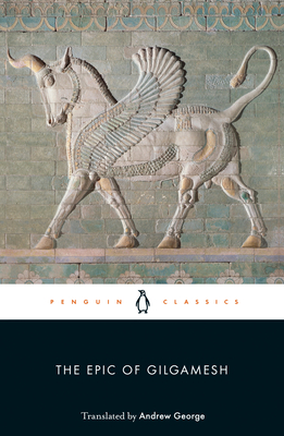 The Epic of Gilgamesh - Gilgamesh, and Anonymous, and George, Andrew (Introduction by)