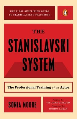 The Stanislavski System: The Professional Training of an Actor - Moore, Sonia, and Stanislavski, Konstantin