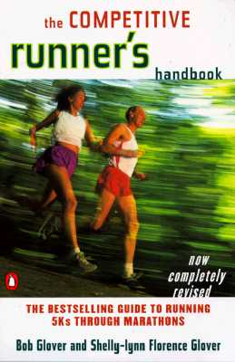 The Competitive Runner's Handbook: The Bestselling Guide to Running 5ks Through Marathons - Glover, Bob, and Glover, Shelly-Lynn Florence