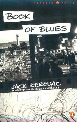 Book of Blues - Kerouac, Jack, and Creeley, Robert (Introduction by)