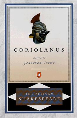 Coriolanus - Shakespeare, William, and Crewe, Jonathan (Introduction by), and Braunmuller, A R (Editor)