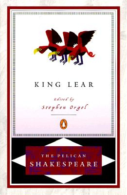 King Lear Pel - Shakespeare, William, and Orgel, Stephen (Editor), and Braunmuller, A R (Editor)