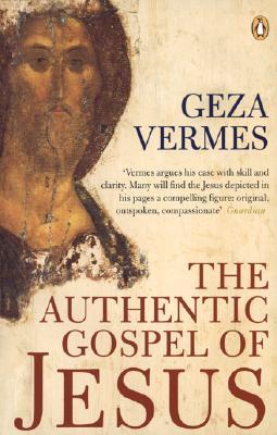 The Authentic Gospel of Jesus - Vermes, Geza
