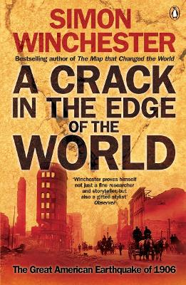 A Crack in the Edge of the World: The Great American Earthquake of 1906 - Winchester, Simon