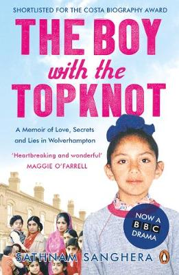 The Boy with the Topknot: A Memoir of Love, Secrets and Lies in Wolverhampton - Sanghera, Sathnam
