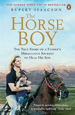 The Horse Boy: A Father's Miraculous Journey to Heal His Son - Isaacson, Rupert